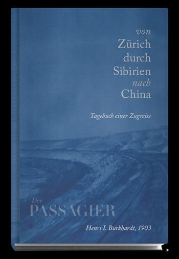 Der Passagier Buchedition - Von Zürich durch Sibierien nach China
